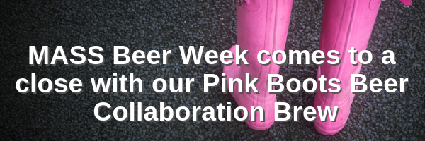 MASS Beer Week comes to a close with out Pink Boots Beer Collaboration Brew