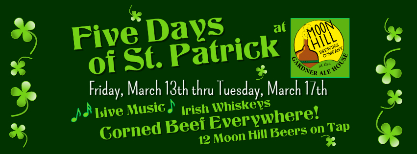 Five Days of St. Patrick at Moon Hill Brewing Co. & the Gardner Ale House